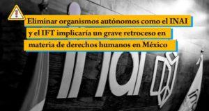 Eliminar organismos autónomos como el INAI es un grave retroceso en derechos humanos